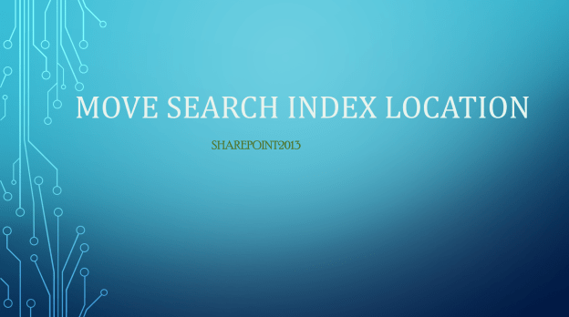 MOVE-SEARCH-INDEX-LOCATION-SHAREPOINT2013