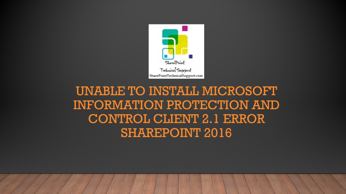 Unable to install Microsoft Information Protection and control Client 2.1 error SharePoint 2016