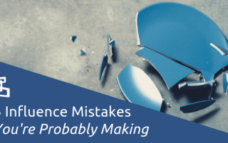 6 Influence Mistakes You're Probably Making