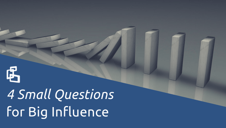 4 Small Questions for Big Influence