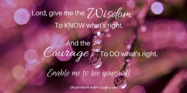 Lord, give me the wisdom to know what's right, and the courage to do what's right. Enable me to see your will.