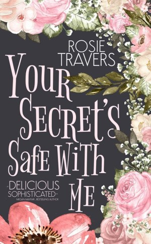 Your Secret's Safe With Me by Rosie Travers