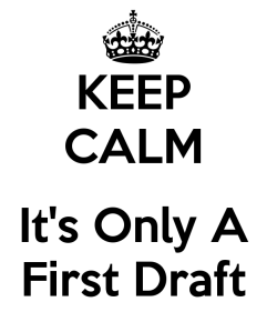 keep-calm-its-only-a-first-draft-1
