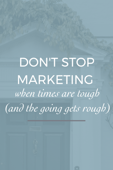 Don't Start Marketing When the Going Gets Tough