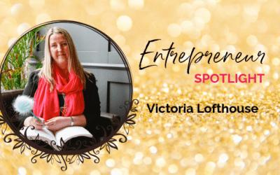 Entrepreneur Spotlight: Victoria Lofthouse