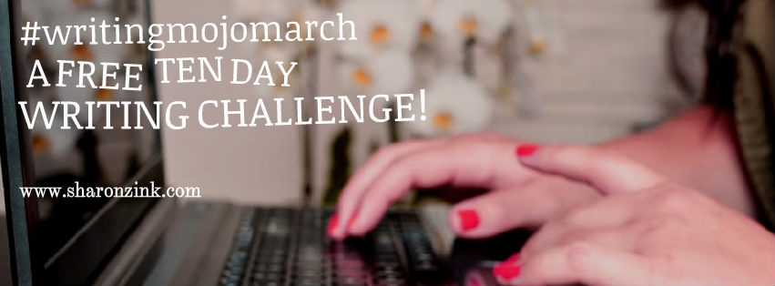 #WRITINGMOJOMARCH: A FREE TEN DAY WRITING CHALLENGE TO GET YOUR CREATIVE JUICES FLOWING!