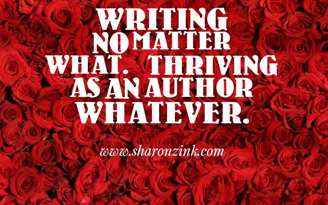 NO MATTER WHAT: THE ONE THING YOU NEED TO THRIVE AS A WRITER