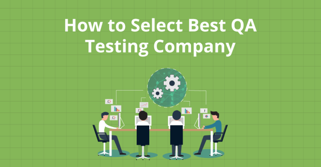 How to Select Best QA Testing Company - How to Select Best QA Testing Company