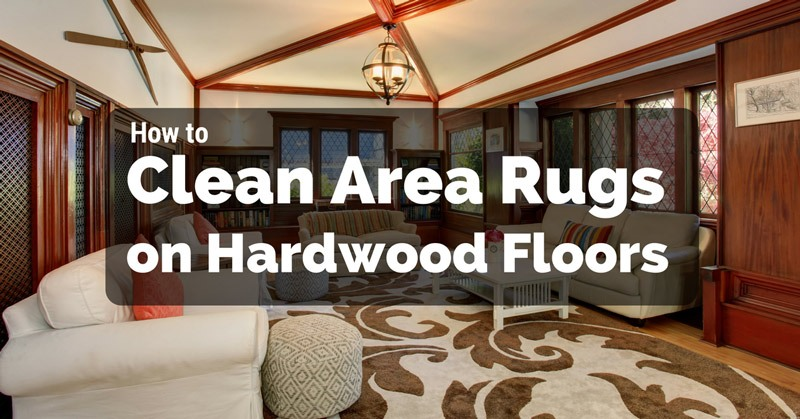 Best How To Clean Area Rugs On Hardwood Floors This Month