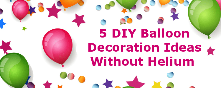 Best Fun N Frolic 5 Diy Balloon Decoration Ideas Without Helium This Month