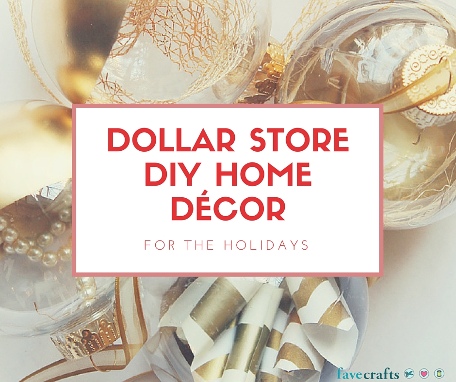 Best Dollar Store Diy Home Décor For The Holidays Favecrafts This Month