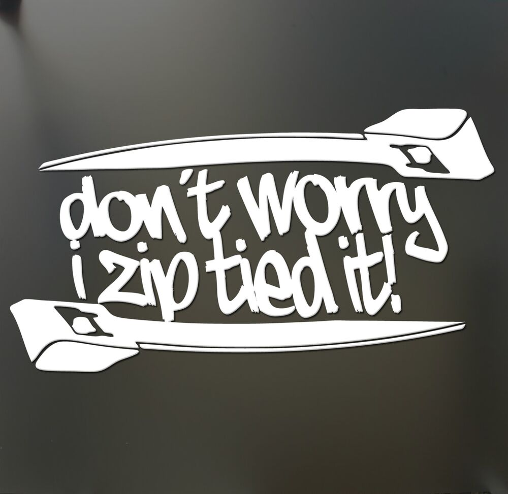 Best Don T Worry I Zip Tie Sticker Funny Jdm Acura Honda Race This Month