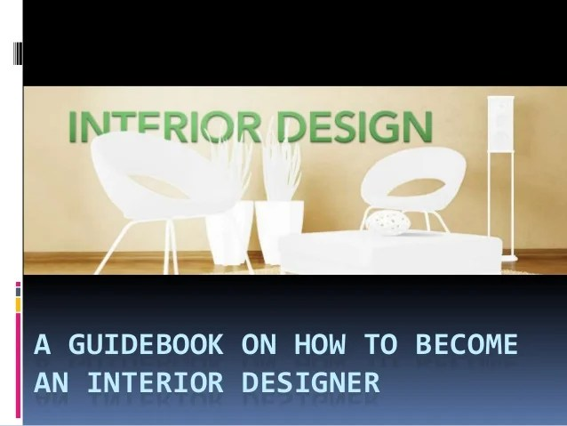 Best A Guidebook On How To Become An Interior Designer This Month