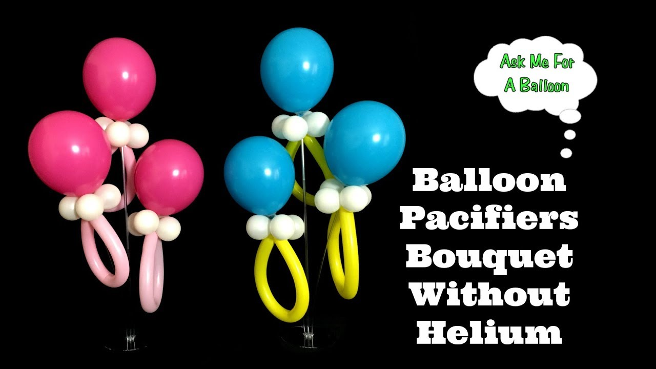 Best Balloon Pacifiers Bouquet Without Helium Baby Shower This Month