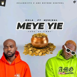 Kula – Meye Yie ft. Medikal (Prod By Timmy)