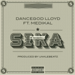 Dancegod Lloyd - Sika Ft. Medikal