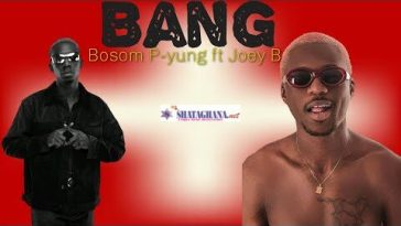 (Official Video) Bosom P-Yung - Bang ft Joey B