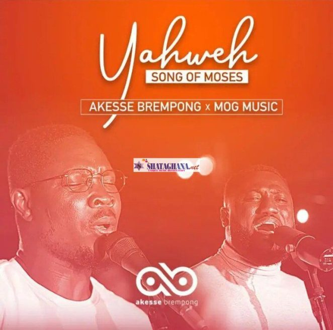 Akesse Brempong - Yahweh (Song Of Moses) ft. MOG Music