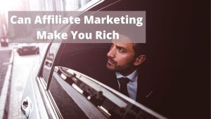 can affiliate marketing make you rich