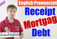 Receipt / Mortgage / Debt Pronunciation