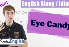 English Slang / Idioms: Eye Candy