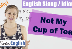 English Slang / Idioms: Not My Cup Of Tea