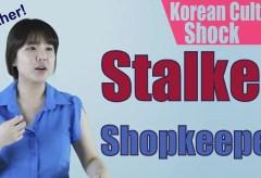 Culture Shock Korea: Stalker Shopkeeper