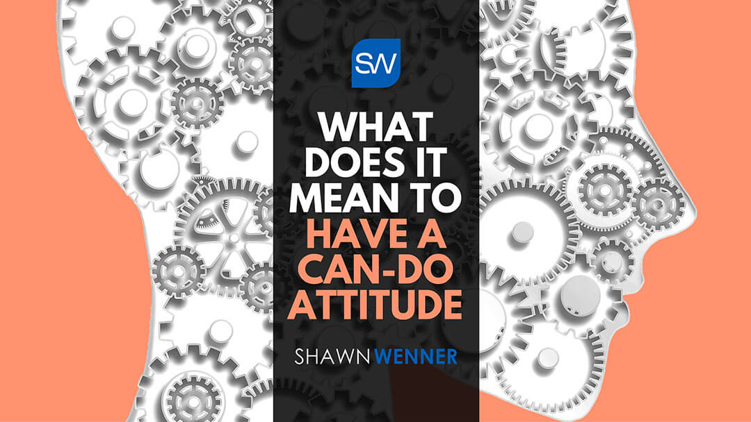 The Definition of a Can-Do Attitude - Official Site of Shawn