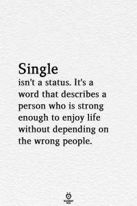 Single Isn't A Status It's A Word That Describes A Person Who Is Strong