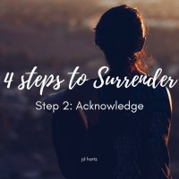 4 Steps to Surrender: Step 2 Acknowledge