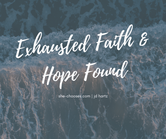 Exhausted Faith & Hope Found