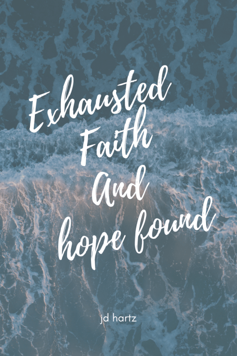 Exhausted Faith and Hope Found