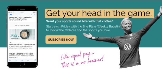 She Plays - subscribe to our weekly bulletin to get the latest news from women's sports!