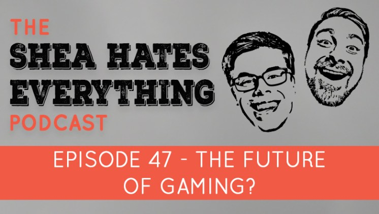 the shea hates everything podcast episode 47