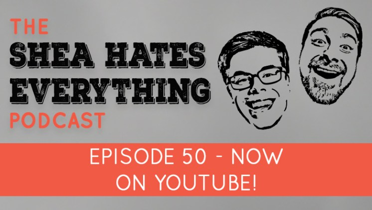 Shea Hates Everything Podcast Episode 50