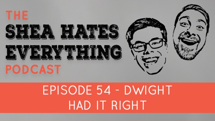 The Shea Hates Everything Podcast Episode 54