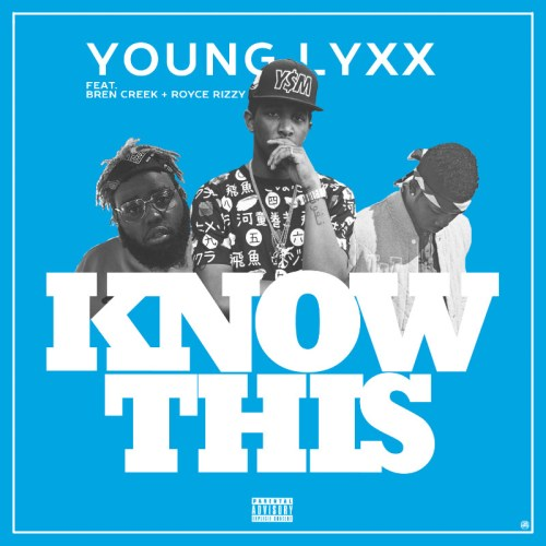 Track: Young Lyxx - Know This Featuring Royce Rizzy And BNCKDR