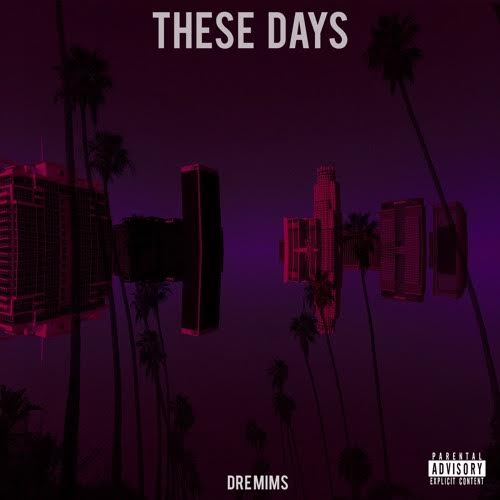 """Dre Mims – """"These Days"""""""