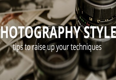 Photographty Styles: Tips to Raise Up Your Techniques