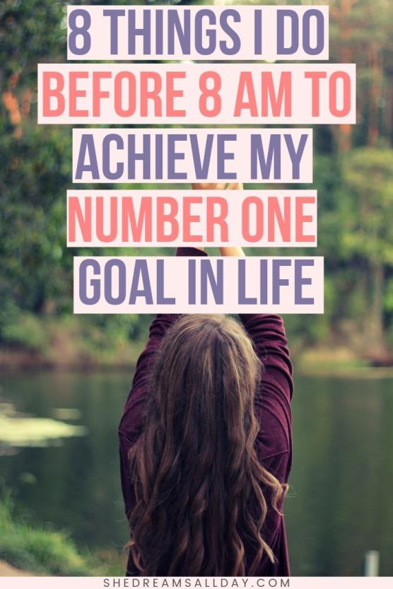 8 things i do before 8 am to achieve my number one goal in life