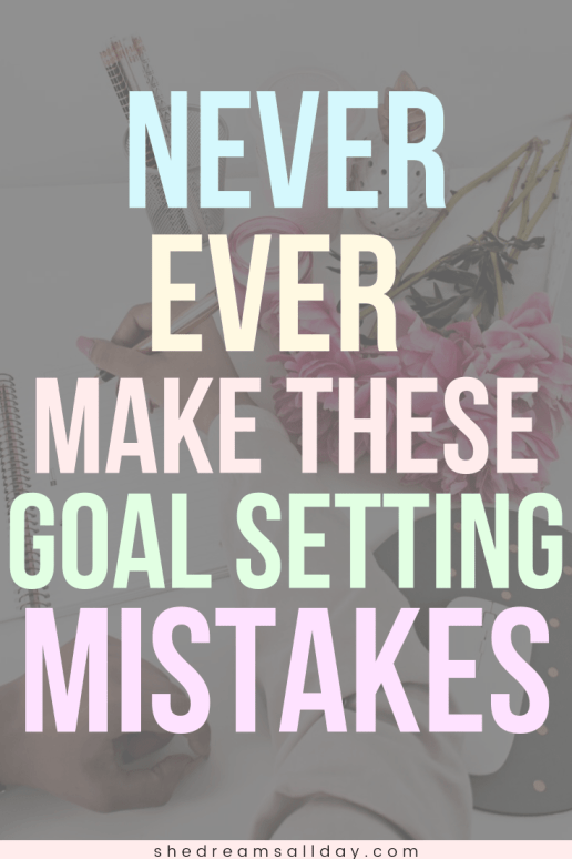 don't make these goal setting mistakes