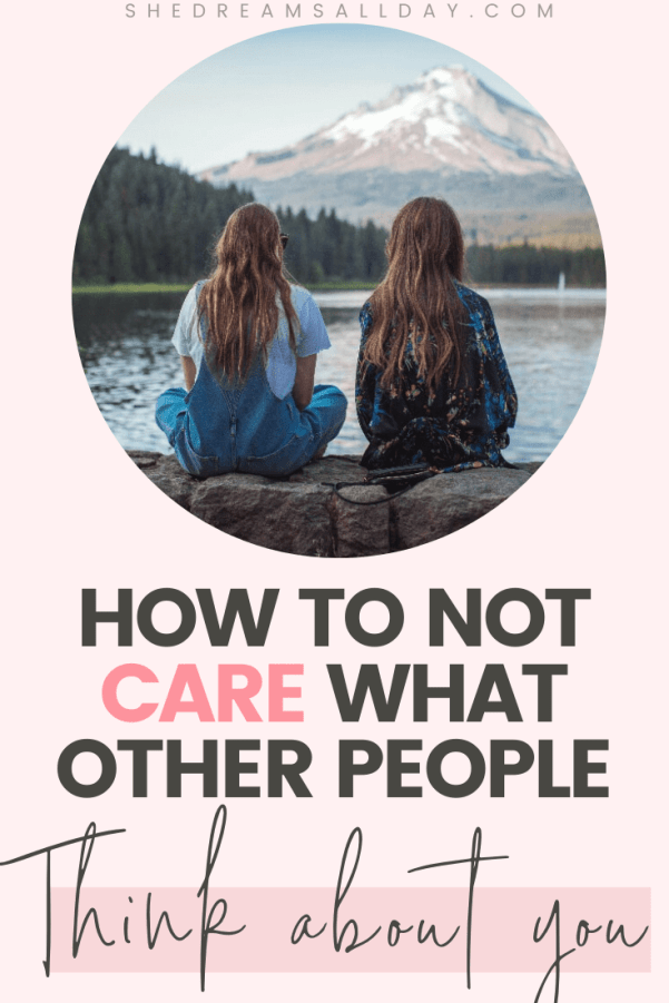 how to not care what other people think about you