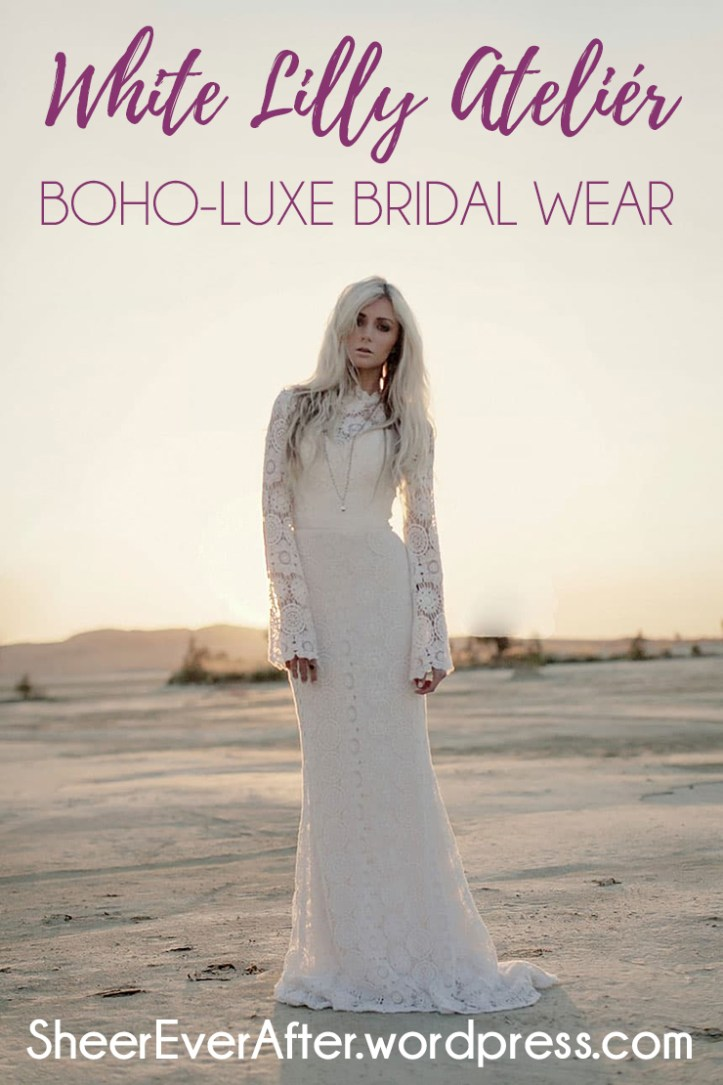 Bohemian luxe wedding gowns by White Lilly - presented by Sheer Ever After weddings