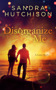 cover of Disorganize Me: A Love Story by Sandra Hutchison