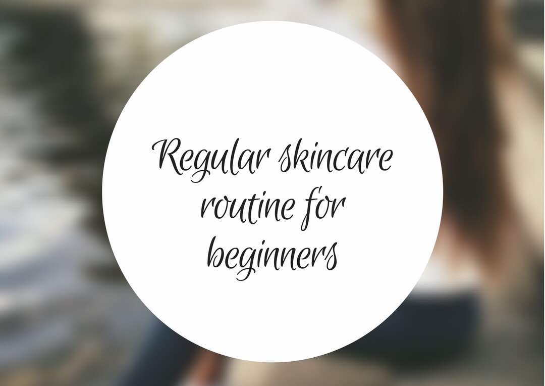 Skinlovin': Regular skin care routine for beginners