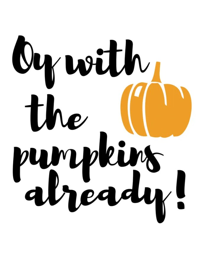 Oy with the pumpkins and the pumpkin spice already!