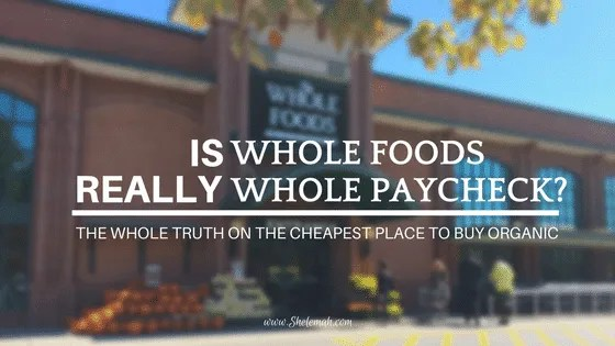 Is whole foods really whole paycheck? Get the whole truth on the cheapest grocery store for buying organic and non-gmo