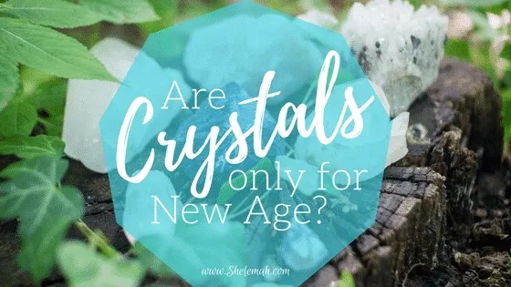 Are crystals only for New Age?