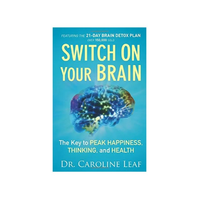 Switch on Your Brain: The Key to Peak Happiness, Thinking, and Health by Dr. Caroline Leaf