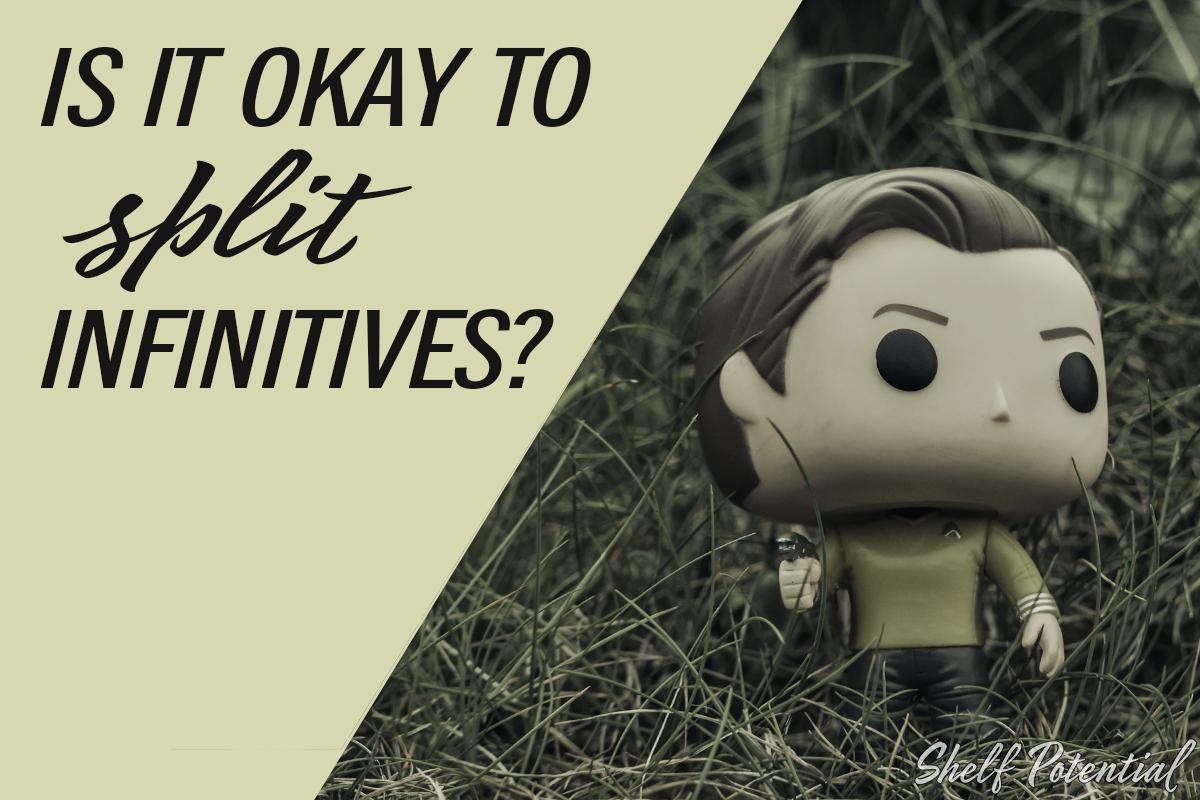 Is it okay to split infinitives